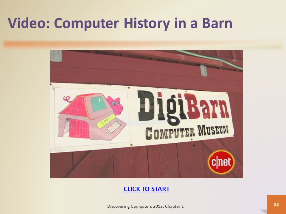 Video: Computer History in a Barn Discovering Computers 2012: Chapter 1 35 CLICK TO START