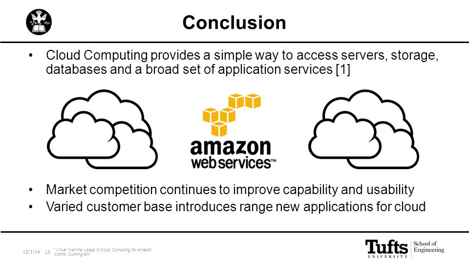Conclusion Cloud Computing provides a simple way to access servers, storage, databases and a broad set of application services [1] Market competition