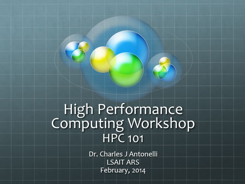 High Performance Computing Workshop HPC 101 Dr. Charles J Antonelli LSAIT ARS February, 2014