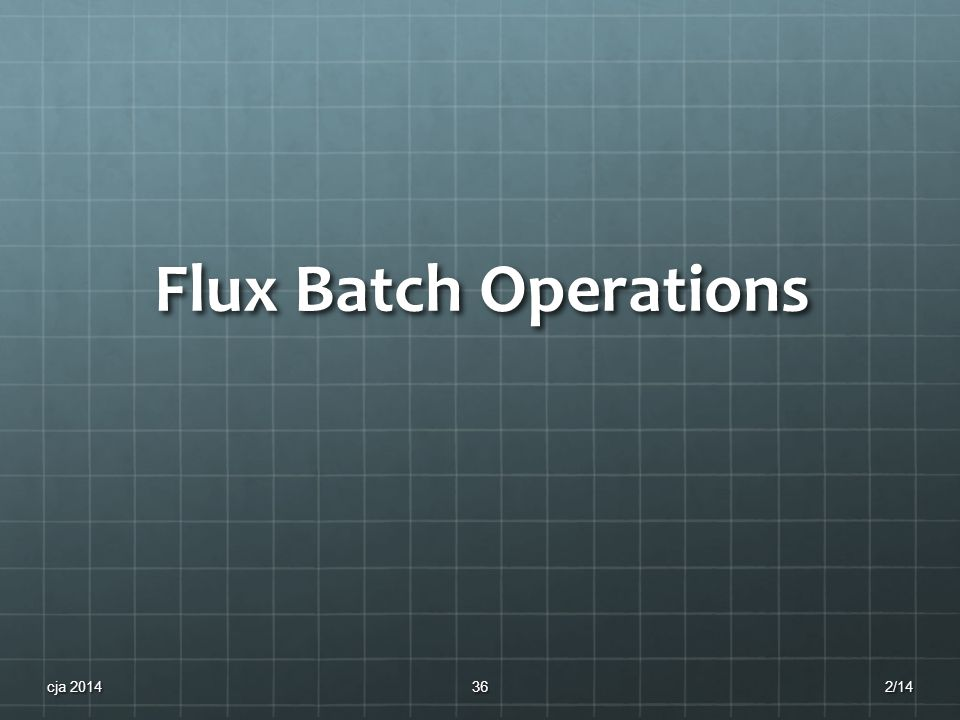 Flux Batch Operations 2/14cja 201436