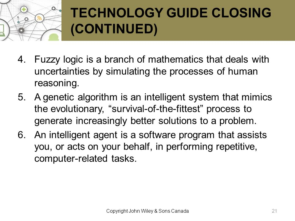 TECHNOLOGY GUIDE CLOSING (CONTINUED) 4.Fuzzy logic is a branch of mathematics that deals with uncertainties by simulating the processes of human reaso