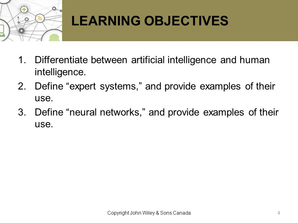 LEARNING OBJECTIVES (CONTINUED) 4.Define fuzzy logic, and provide examples of its use.