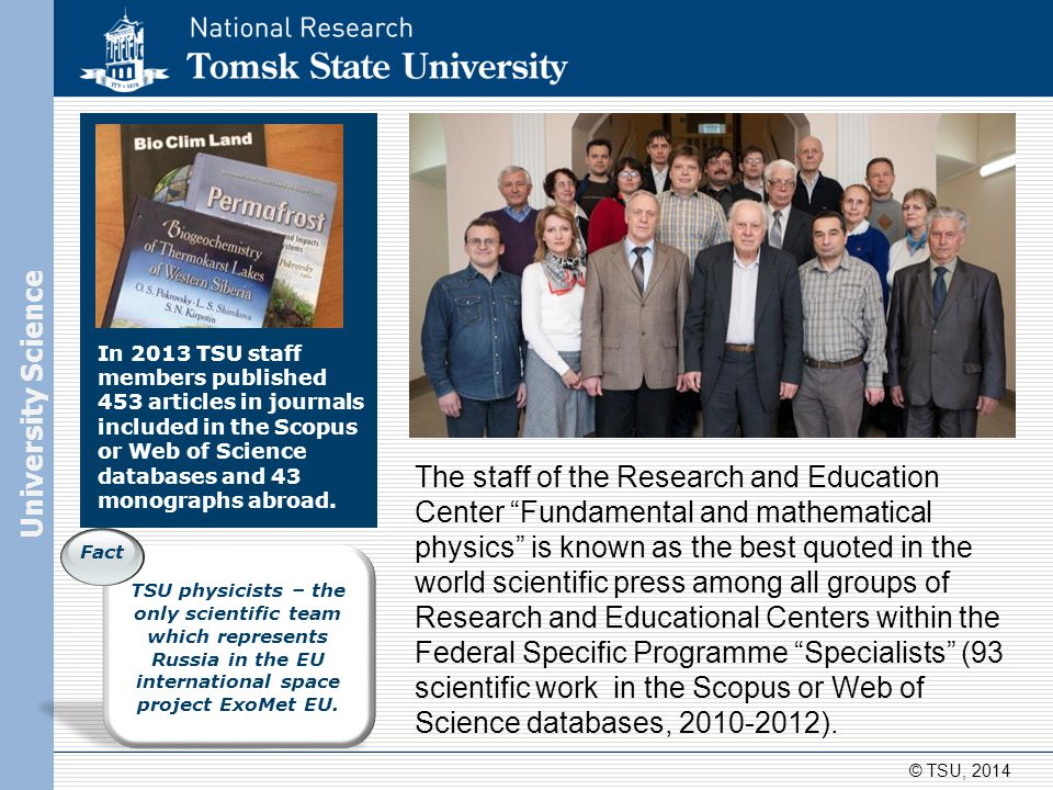 In 2013 TSU staff members published 453 articles in journals included in the Scopus or Web of Science databases and 43 monographs abroad. The staff of