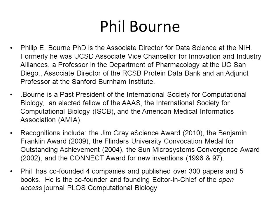 Phil Bourne Philip E. Bourne PhD is the Associate Director for Data Science at the NIH.