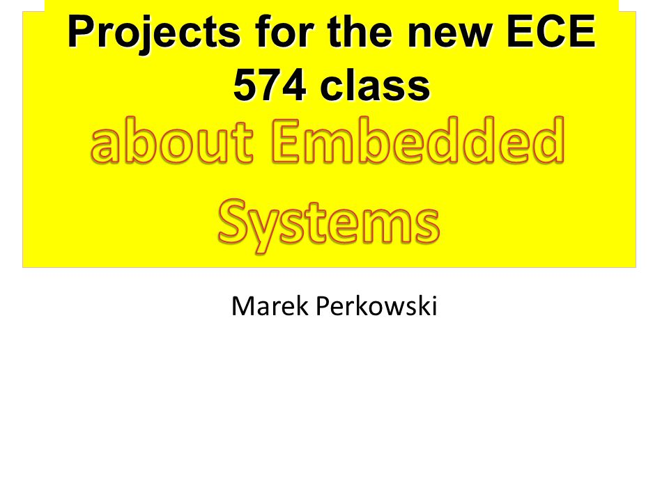 Marek Perkowski Projects for the new ECE 574 class