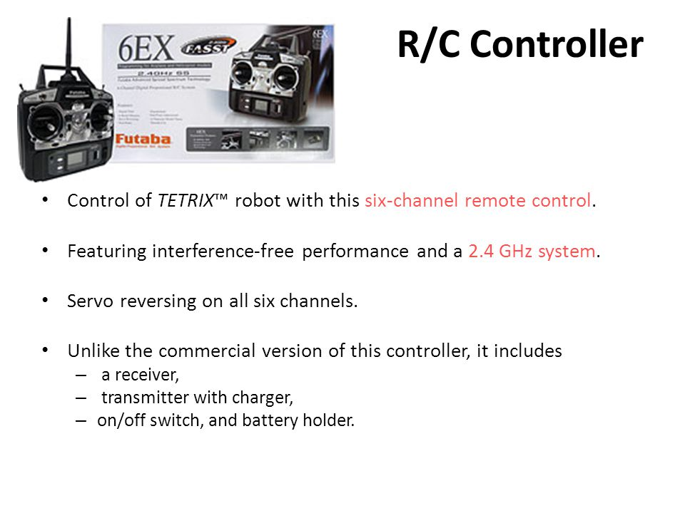 R/C Controller Control of TETRIX™ robot with this six-channel remote control.