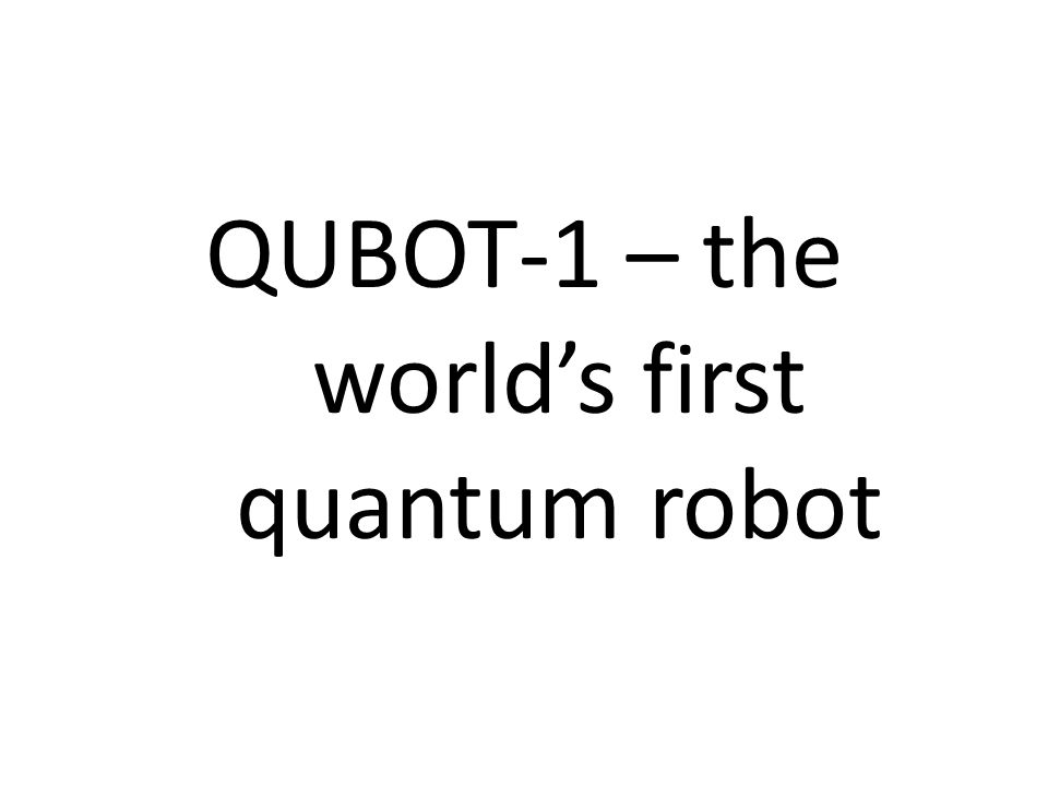 QUBOT-1 – the world's first quantum robot