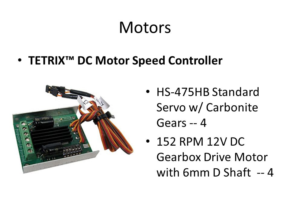 Motors TETRIX™ DC Motor Speed Controller HS-475HB Standard Servo w/ Carbonite Gears -- 4 152 RPM 12V DC Gearbox Drive Motor with 6mm D Shaft -- 4