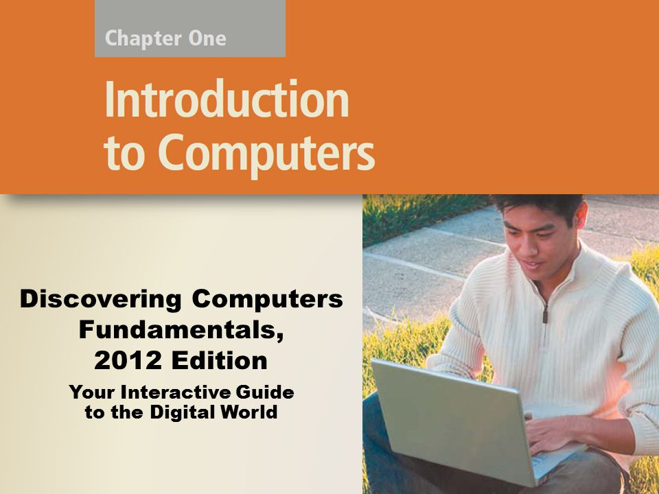 Your Interactive Guide to the Digital World Discovering Computers Fundamentals, 2012 Edition