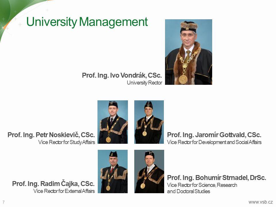 University Management www.vsb.cz 7 Prof. Ing. Jaromír Gottvald, CSc. Vice Rector for Development and Social Affairs Prof. Ing. Radim Čajka, CSc. Vice