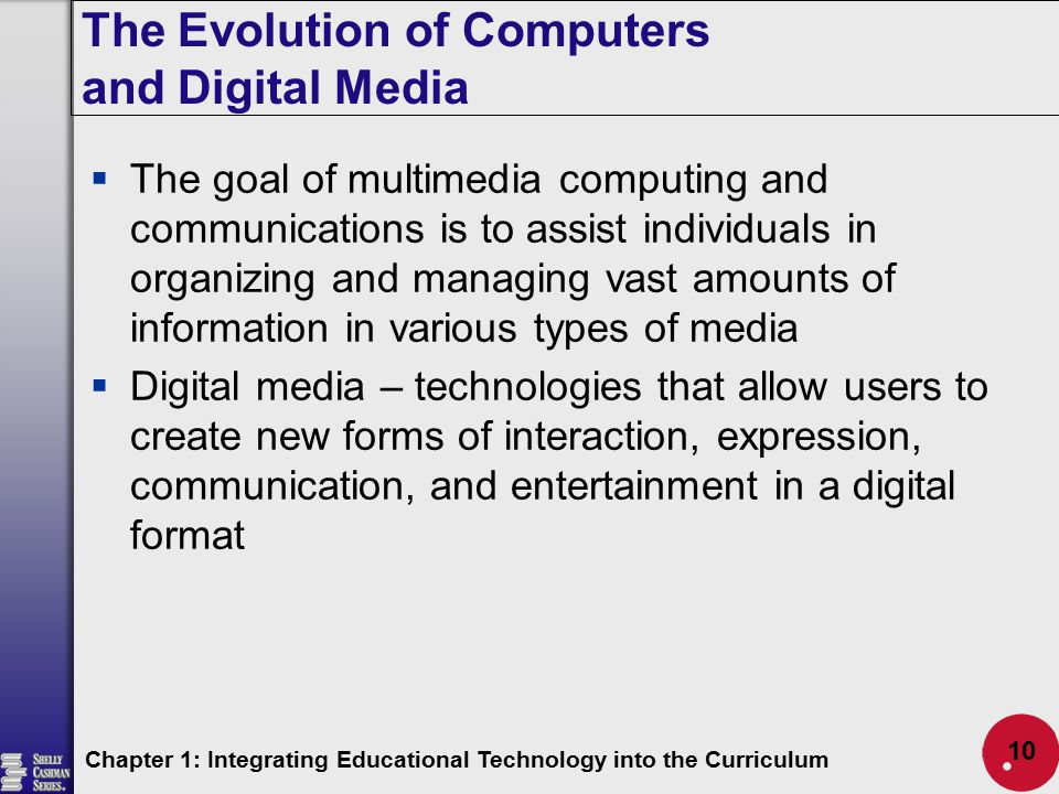 The Evolution of Computers and Digital Media  The goal of multimedia computing and communications is to assist individuals in organizing and managing
