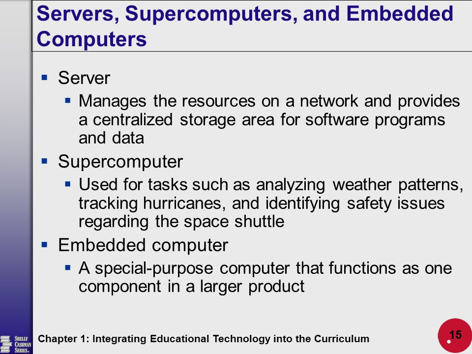 Servers, Supercomputers, and Embedded Computers  Server  Manages the resources on a network and provides a centralized storage area for software pro