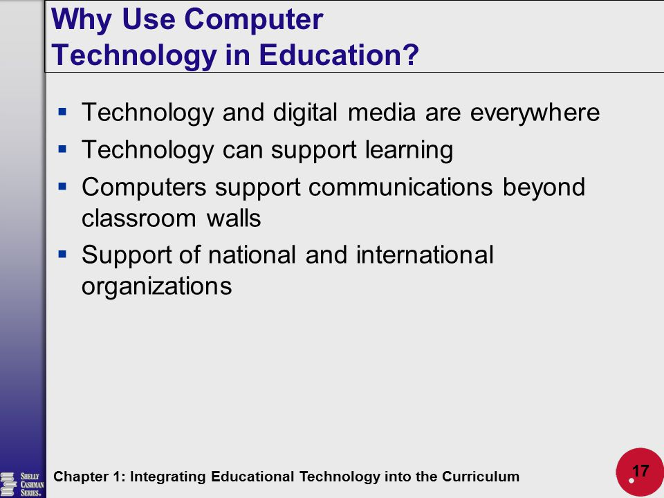 Why Use Computer Technology in Education?  Technology and digital media are everywhere  Technology can support learning  Computers support communic