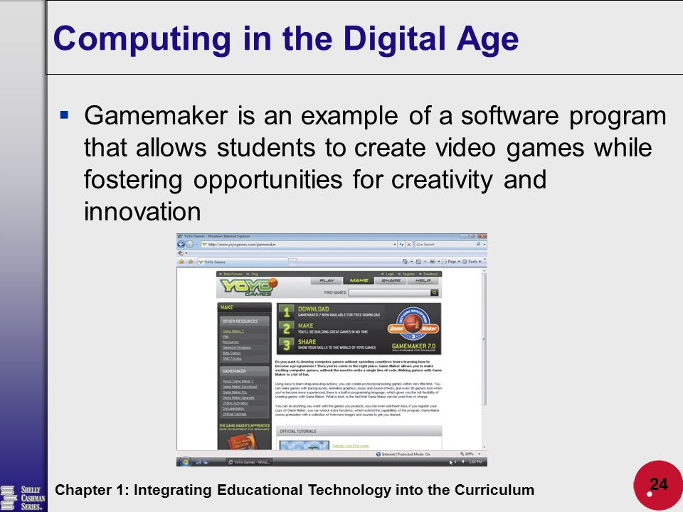 Computing in the Digital Age  Gamemaker is an example of a software program that allows students to create video games while fostering opportunities