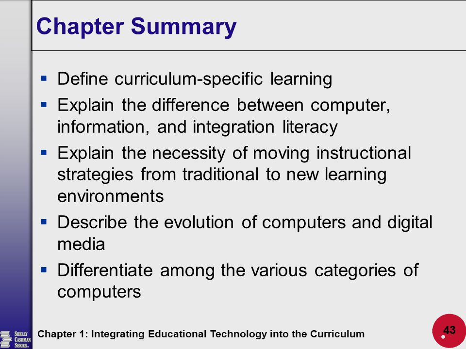 Chapter Summary  Define curriculum-specific learning  Explain the difference between computer, information, and integration literacy  Explain the n
