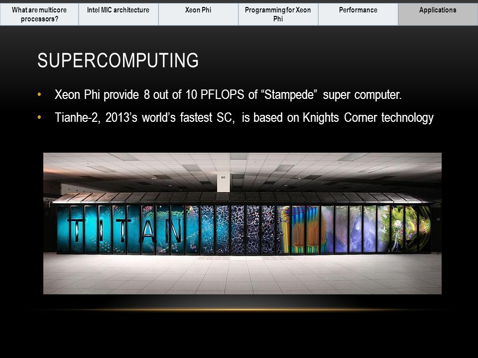 SUPERCOMPUTING Xeon Phi provide 8 out of 10 PFLOPS of Stampede super computer.