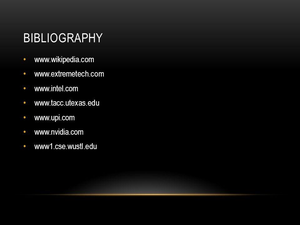 BIBLIOGRAPHY www.wikipedia.com www.extremetech.com www.intel.com www.tacc.utexas.edu www.upi.com www.nvidia.com www1.cse.wustl.edu