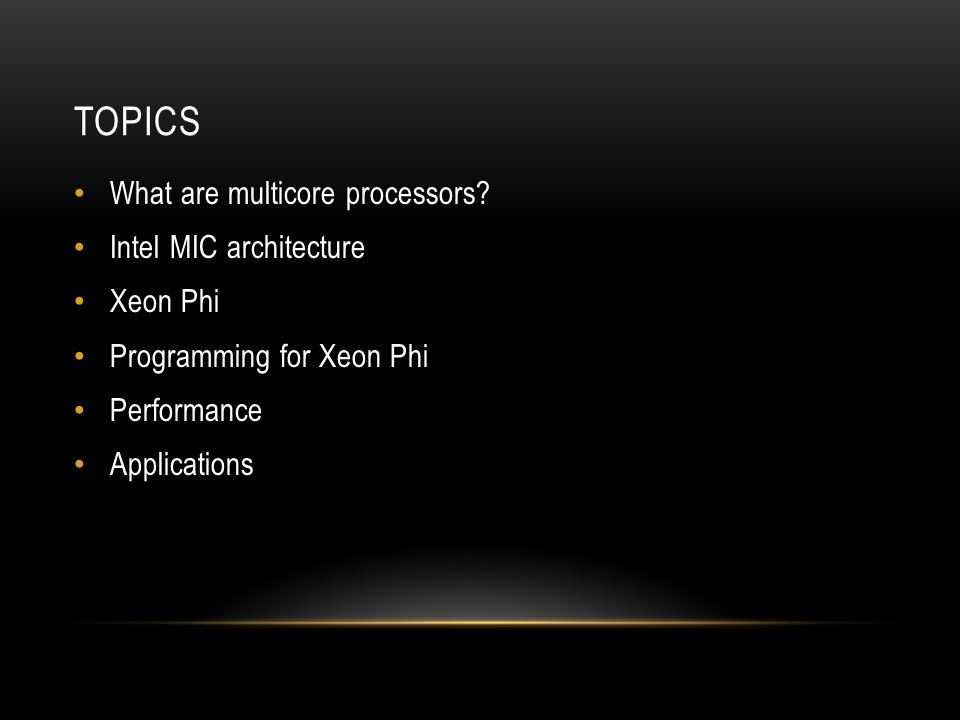 PERFORMANCE ApplicationsPerformanceProgramming for Xeon Phi Xeon PhiIntel MIC architectureWhat are multicore processors?