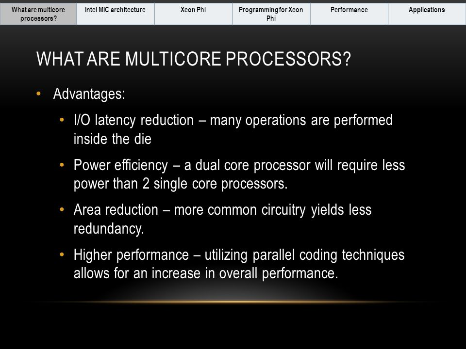 APPLICATIONS ApplicationsPerformanceProgramming for Xeon Phi Xeon PhiIntel MIC architectureWhat are multicore processors?