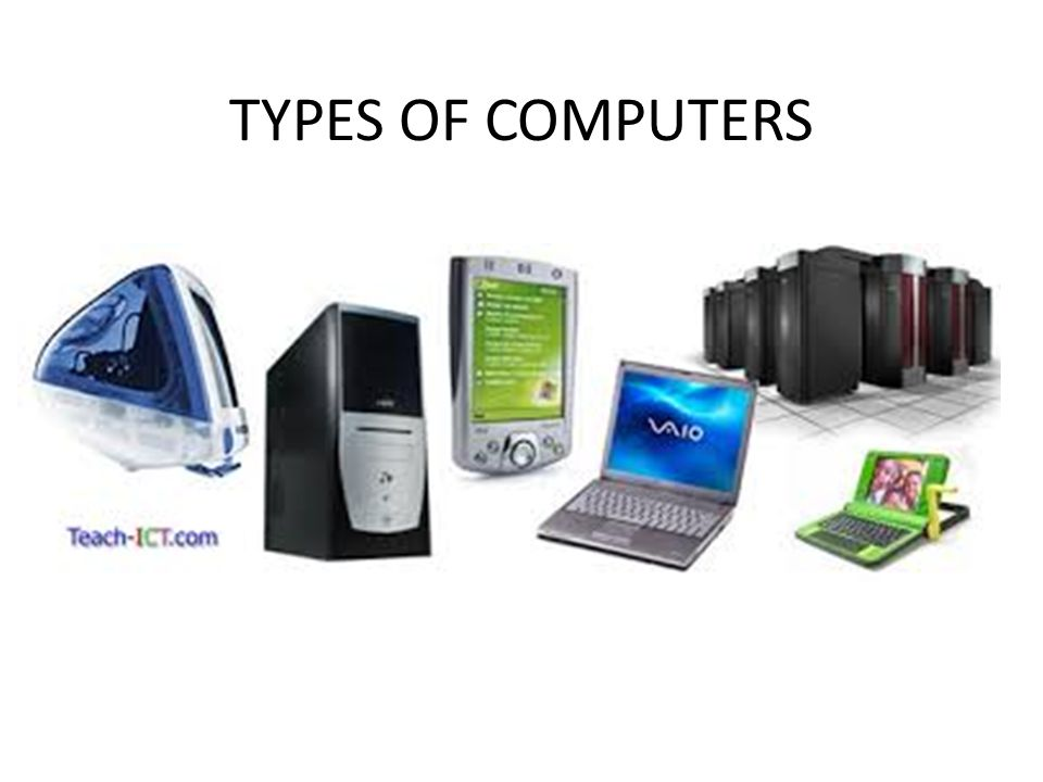 TYPES OF COMPUTERS