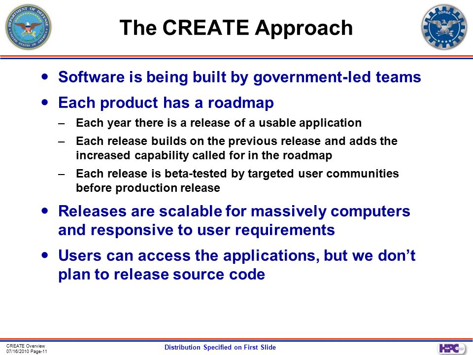 CREATE Overview 07/16/2010 Page-11 Distribution Specified on First Slide The CREATE Approach Software is being built by government-led teams Each prod