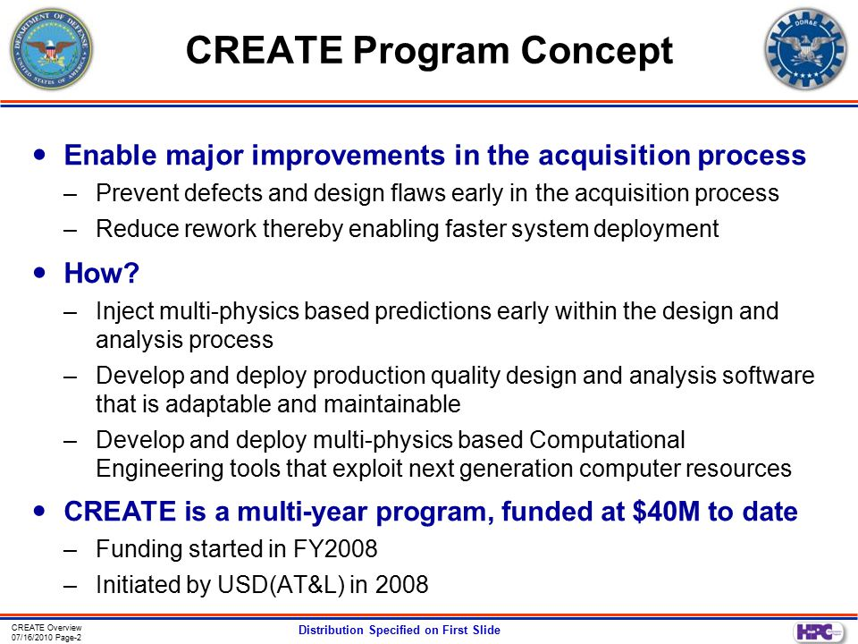 CREATE Overview 07/16/2010 Page-2 Distribution Specified on First Slide CREATE Program Concept Enable major improvements in the acquisition process –Prevent defects and design flaws early in the acquisition process –Reduce rework thereby enabling faster system deployment How.