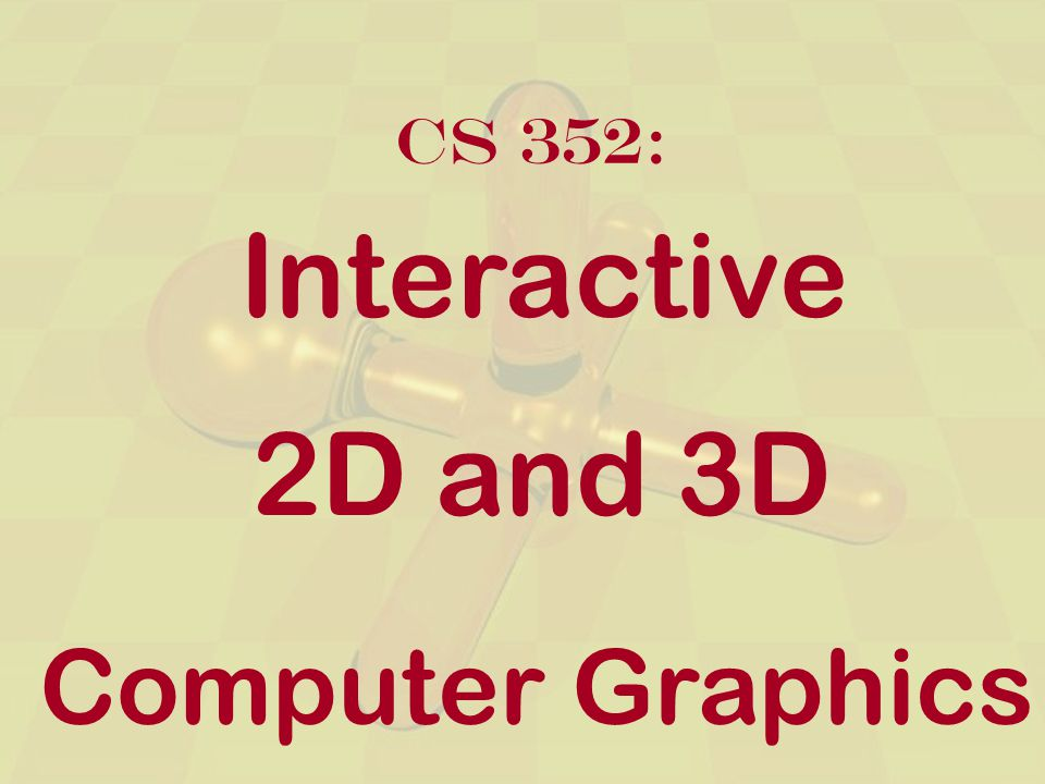 Interactive Computer GraphicsChapter 1 - 2 This Class Interactive 2D and 3D Graphics Programming (with a taste of photorealistic graphics, image processing, and modeling) Top-down approach Course Information Syllabus Policies Platform Projects