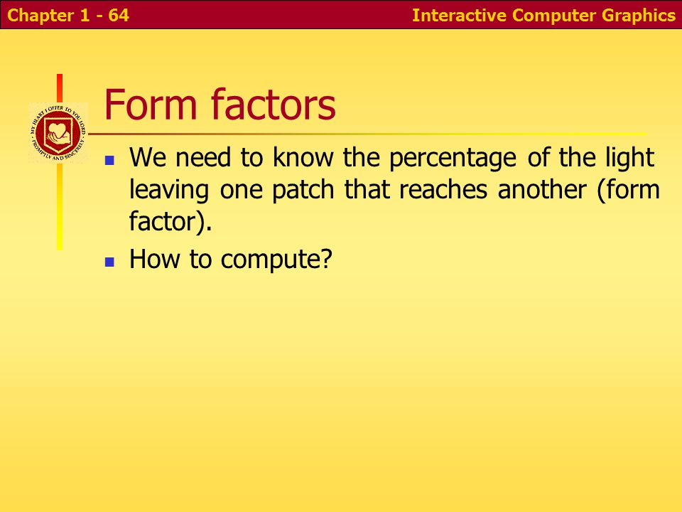 Form factors We need to know the percentage of the light leaving one patch that reaches another (form factor).