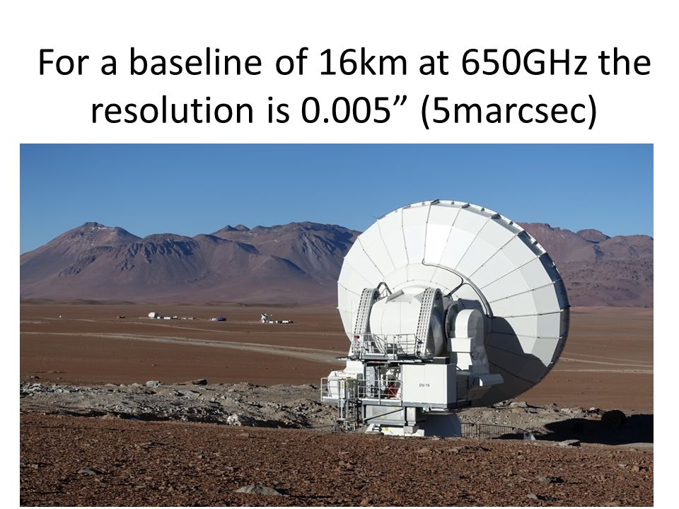 For a baseline of 16km at 650GHz the resolution is 0.005 (5marcsec)
