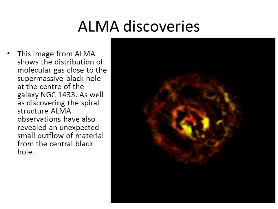 ALMA discoveries This image from ALMA shows the distribution of molecular gas close to the supermassive black hole at the centre of the galaxy NGC 1433.