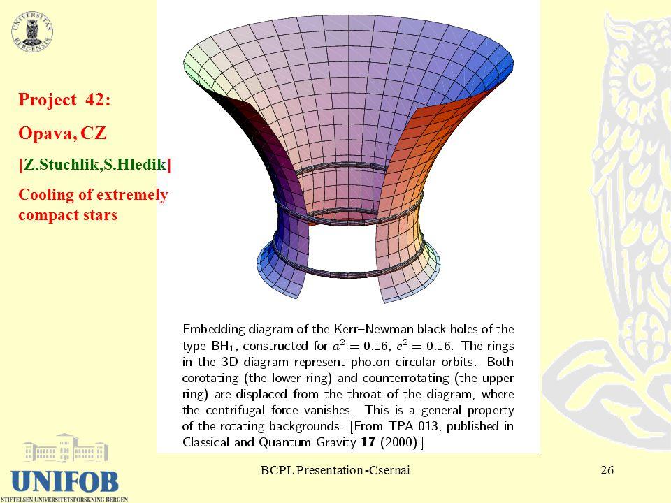 BCPL Presentation -Csernai26 Project 42: Opava, CZ [Z.Stuchlik,S.Hledik] Cooling of extremely compact stars