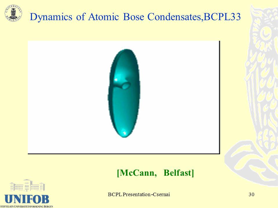 BCPL Presentation -Csernai30 Dynamics of Atomic Bose Condensates,BCPL33 [McCann, Belfast]