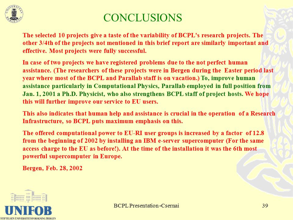 BCPL Presentation -Csernai39 CONCLUSIONS The selected 10 projects give a taste of the variability of BCPL s research projects.