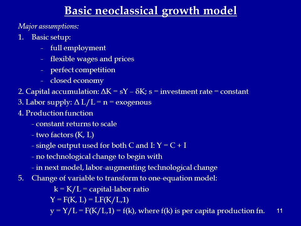 11 Basic neoclassical growth model Major assumptions: 1.Basic setup: - full employment -flexible wages and prices -perfect competition -closed economy 2.