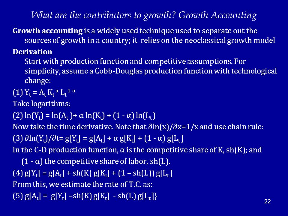 22 What are the contributors to growth? Growth Accounting Growth accounting is a widely used technique used to separate out the sources of growth in a