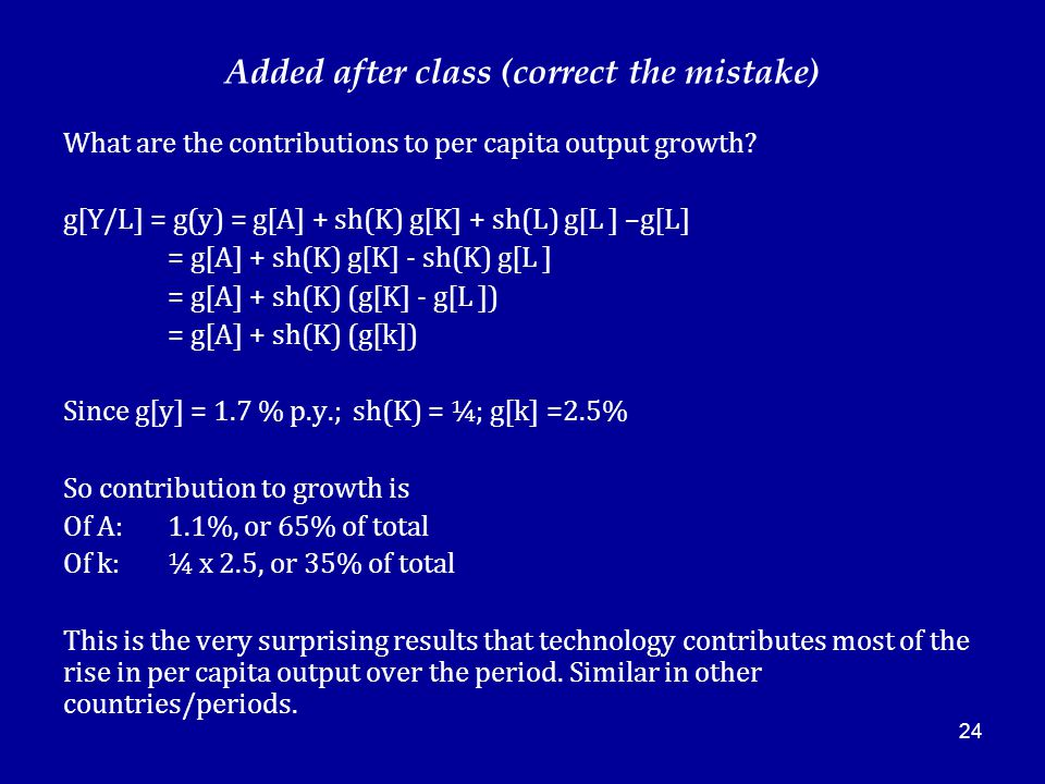 24 Added after class (correct the mistake) What are the contributions to per capita output growth.