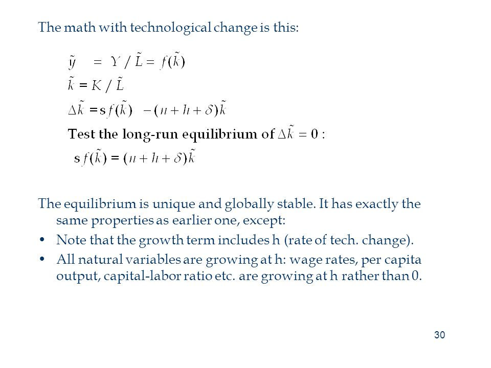 30 The math with technological change is this: The equilibrium is unique and globally stable.