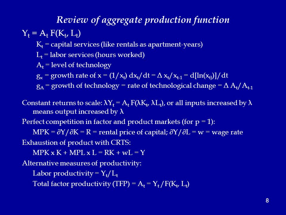 8 Review of aggregate production function Y t = A t F(K t, L t ) K t = capital services (like rentals as apartment-years) L t = labor services (hours