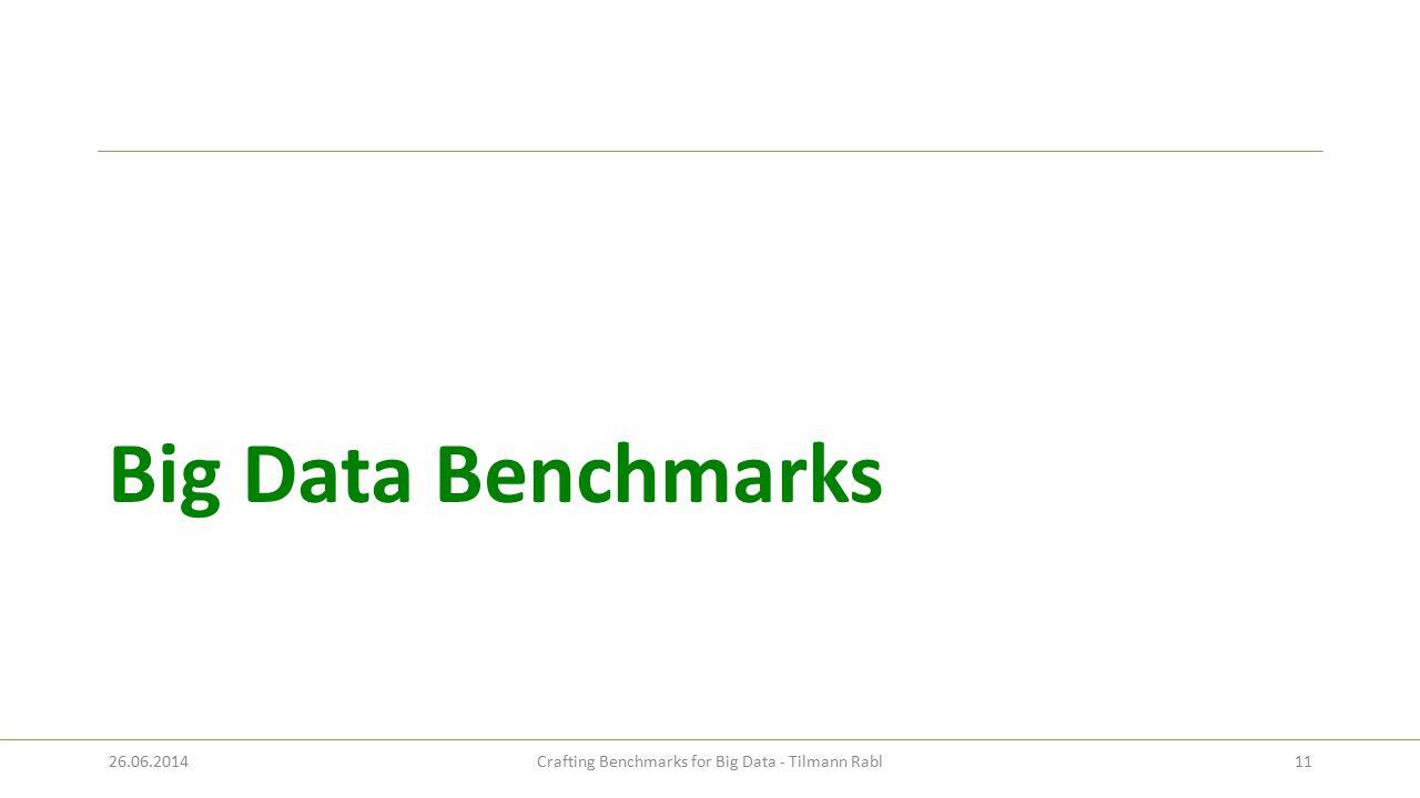 Big Data Benchmarks 26.06.2014Crafting Benchmarks for Big Data - Tilmann Rabl11