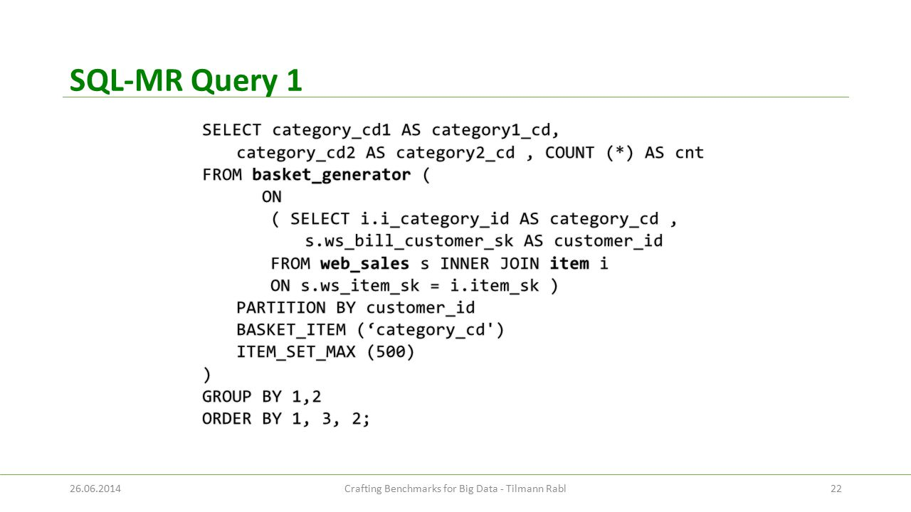 SQL-MR Query 1 2226.06.2014Crafting Benchmarks for Big Data - Tilmann Rabl