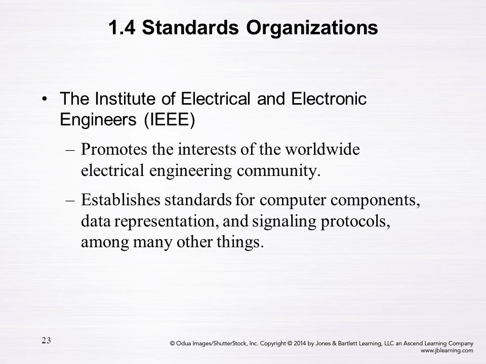 23 The Institute of Electrical and Electronic Engineers (IEEE) –Promotes the interests of the worldwide electrical engineering community. –Establishes
