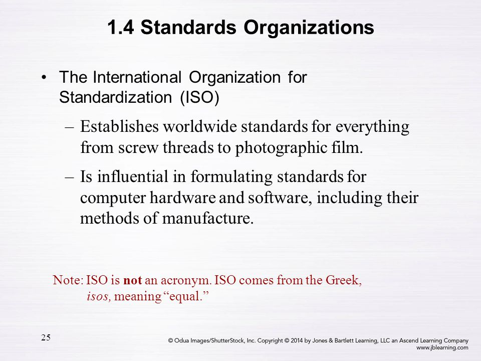 25 The International Organization for Standardization (ISO) –Establishes worldwide standards for everything from screw threads to photographic film. –