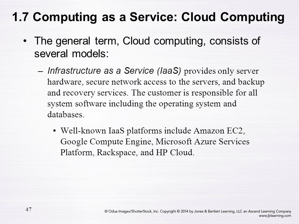 47 The general term, Cloud computing, consists of several models: –Infrastructure as a Service (IaaS) provides only server hardware, secure network ac