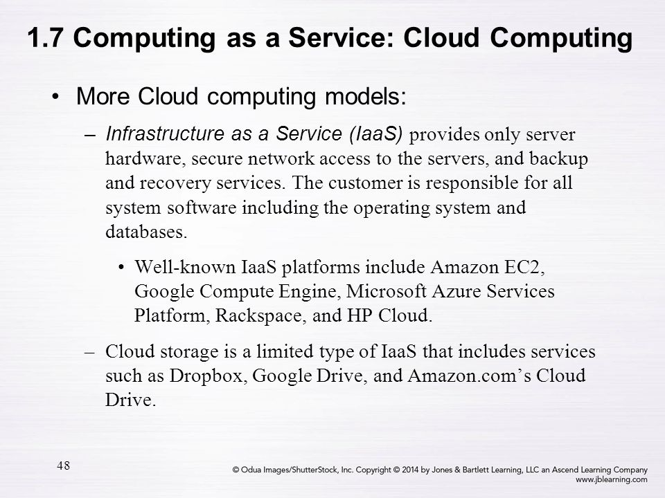 48 More Cloud computing models: –Infrastructure as a Service (IaaS) provides only server hardware, secure network access to the servers, and backup an