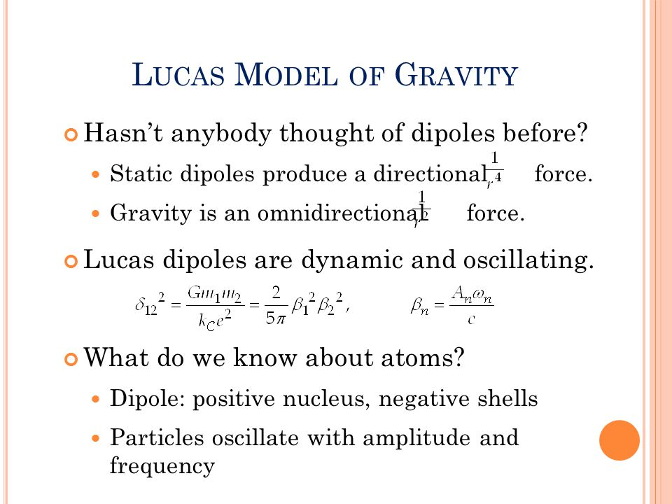 L UCAS M ODEL OF G RAVITY Hasn't anybody thought of dipoles before.