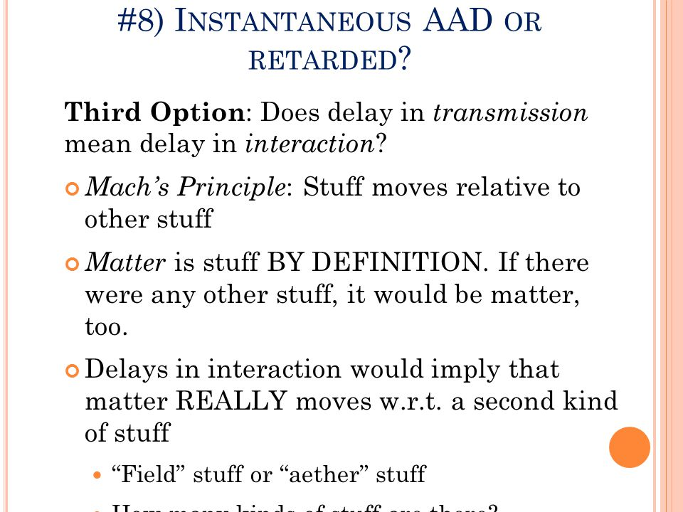 #8) I NSTANTANEOUS AAD OR RETARDED .