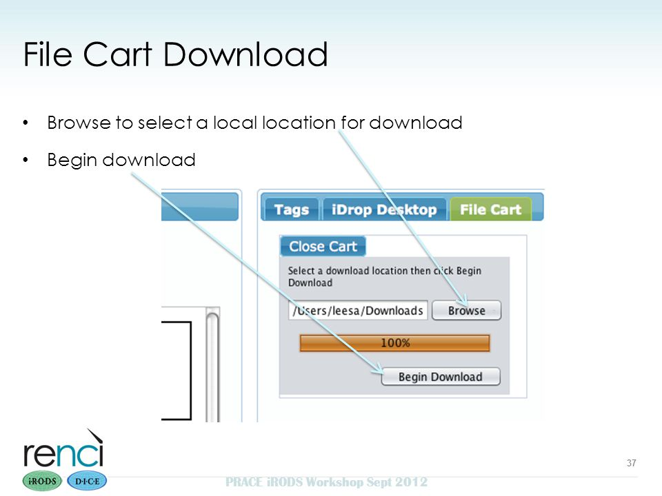 File Cart Download Browse to select a local location for download Begin download PRACE iRODS Workshop Sept 2012 37