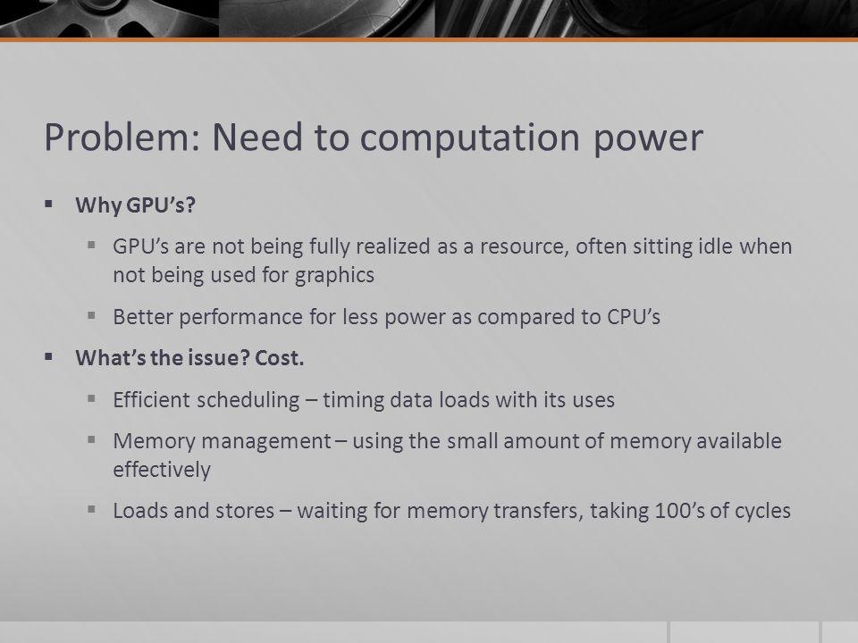 Problem: Need to computation power  Why GPU's.