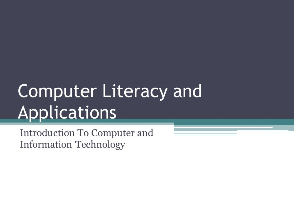 Computer Literacy and Applications Introduction To Computer and Information Technology