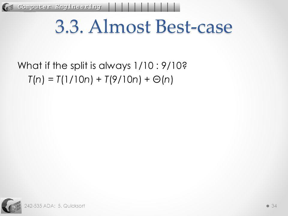 242-535 ADA: 5. Quicksort34 What if the split is always 1/10 : 9/10.